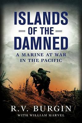 Islands of the Damned: A Marine at War in the Pacific Burgin, R.V.