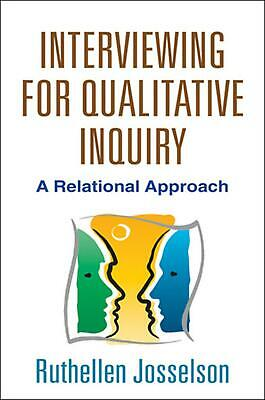 Interviewing for Qualitative Inquiry: A Relational Approach by Ruthellen Jossels