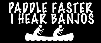 3x9 inch Paddle Faster I Hear Banjos Bumper Sticker (Funny Rude Canoe Kayak Row)