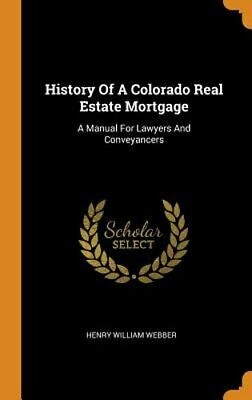 History of a Colorado Real Estate Mortgage: A Manual for Lawyers and by Webber