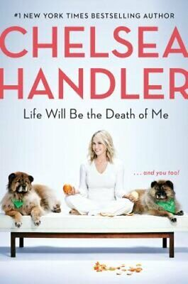 Life Will Be the Death of Me: . . . and You Too! by Chelsea Handler: New