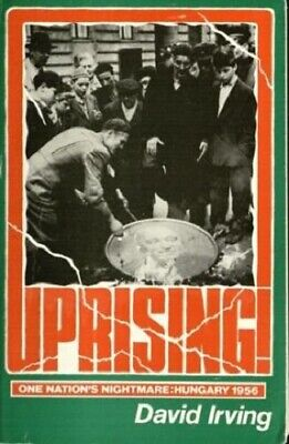 Uprisng! One Nation's Nightmare: Hungary 1956 by David Irving