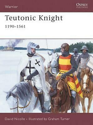 Teutonic Knight: 1190-1561: 12th-16th Centuries by David PhD Nicolle (English) P