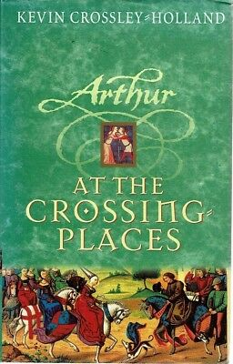 ARTHUR : AT THE CROSSING PLACES Hardback Novel (Kevin Crossley-Holland)