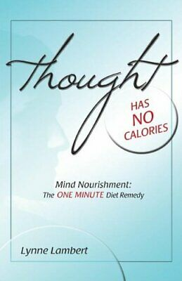 NEW - Thought Has No Calories: Mind Nourishment: The One Minute Diet Remedy