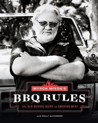 Myron Mixon's BBQ Rules: The Old-School Guide to Smoking Meat, Myron Mixon