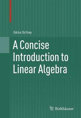 A Concise Introduction to Linear Algebra, Géza Schay
