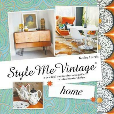 Style Me Vintage: Home: A practical and inspirational guide to retro interior