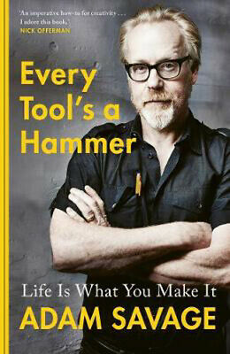 Every Tool's A Hammer: Life Is What You Make It | Adam Savage