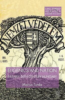 Eugenics and Nation in Early 20th Century Hungary, M. Turda