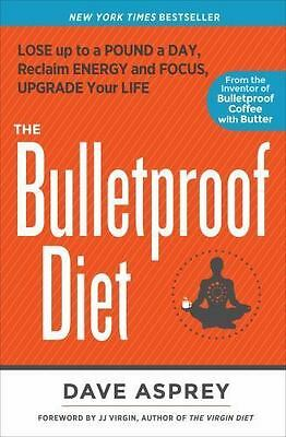 The Bulletproof Diet : Lose up to a Pound a Day, Reclaim Energy and Focus, Upgr…