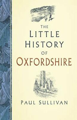 The Little History of Oxfordshire by Paul Sullivan: New
