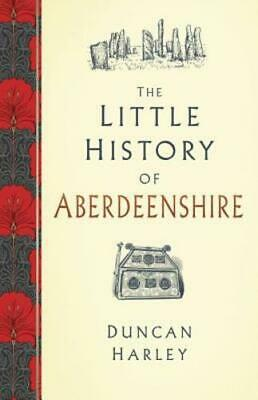 The Little History of Aberdeenshire by Duncan Harley: New