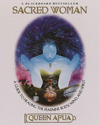 Sacred Woman: A Guide to Healing the Feminine Body, Mind, and Spirit -Queen Afua