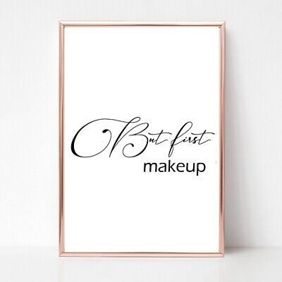 BUT FIRST MAKEUP print a4 gloss poster picture QUOTE ART UNFRAMED TYPOGRAPHY
