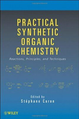Practical Synthetic Organic Chemistry: Reactions, Principles, and Techniques PDF