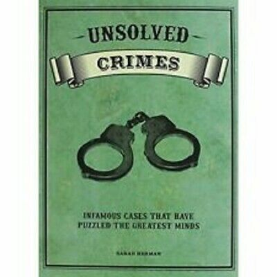 Unsolved Crimes by Sarah Herman Hardback infamous cases that puzzled great minds