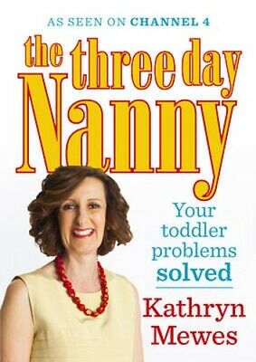 The Three Day Nanny: Your Toddler Problems Solved: Practical advice to help you