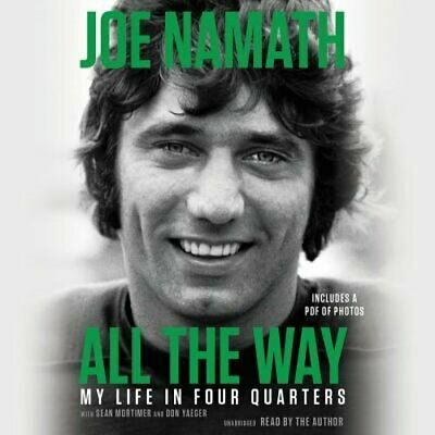 All the Way: My Life in Four Quarters by Joe Namath: New Audiobook