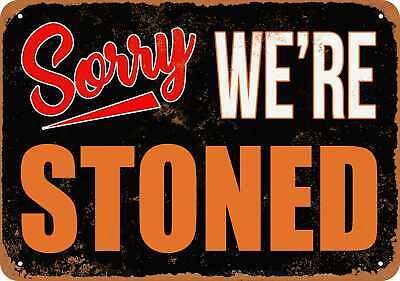 SORRY, WE'RE STONED - Rusty Look 10x14 Sign