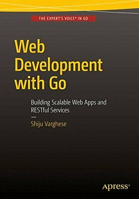 Web Development with Go: Building Scalable Web Apps and RESTful Services New Pap