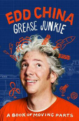 Grease Junkie: A book of moving parts   Edd China