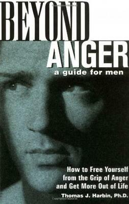 Beyond Anger: A Guide for Men: How to Free Your... - Thomas J Harbin PhD - Go...