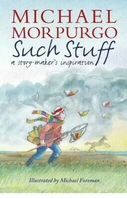 Such Stuff: A Story-maker's Inspiratio by Sir Michael Morpurgo New Hardback Book