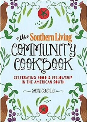 The Southern Living Community Cookbook: Celebrating Food & Fellowship In The Ame
