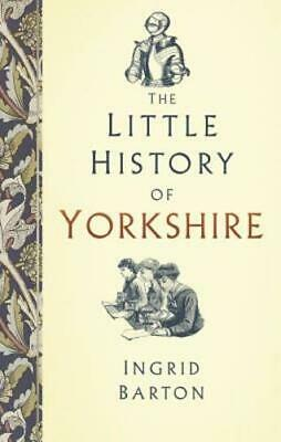 The Little History of Yorkshire by Ingrid Barton: New
