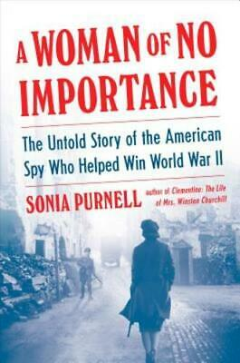 A Woman of No Importance: The Untold Story of the American Spy Who Helped Win