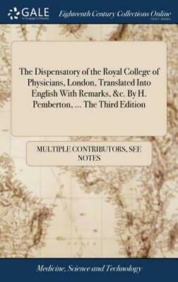 The Dispensatory of the Royal College of Physicians, London, Translated Into