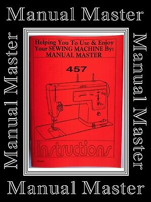 Extended Comprehensive Singer 457 Sewing Machine Illustrated Instructions Manual