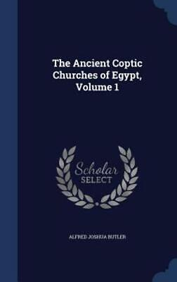 The Ancient Coptic Churches of Egypt, Volume 1 by Alfred Joshua Butler: New