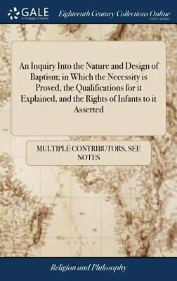 An Inquiry Into the Nature and Design of Baptism; In Which the Necessity Is: New