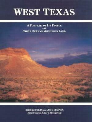 West Texas: A Portrait of Its People and Their Raw and Wondrous Land by Cochran