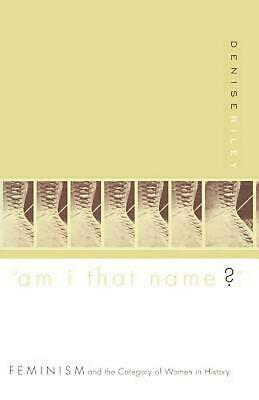 Am I That Name: Feminism and the Category of Women in History by Denise Riley (E