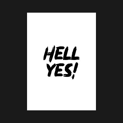 Hell Yes! - Quote Typography Posters Poster Print Prints Wall Art - A5 A4 A3