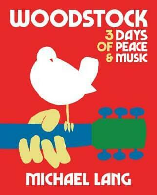 Woodstock: 3 Days Of Peace & Music by Michael Lang: New