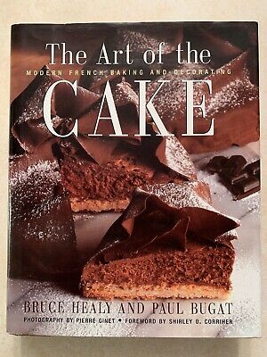 The Art of the Cake : Modern French Baking and Decorating by Bruce Healy and...