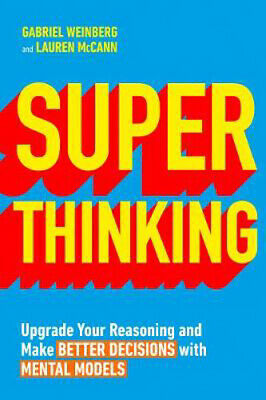 Super Thinking: Upgrade Your Reasoning and Make Better Decisions with Mental Mod
