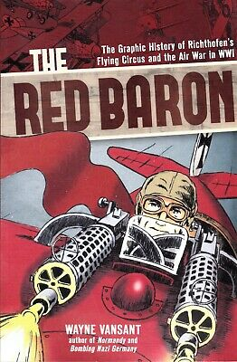 The Red Baron: The Graphic History Of Richthofen's Flying Circus In Wwi