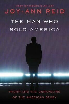 The Man Who Sold America: Trump and the Unraveling of the American Story by Reid
