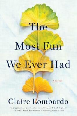 The Most Fun We Ever Had by Claire Lombardo: New