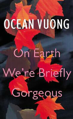 On Earth We're Briefly Gorgeous | Ocean Vuong