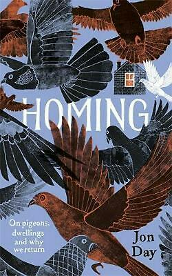 Homing: On Pigeons, Dwellings and Why We Return by Jon Day Hardcover Book Free S
