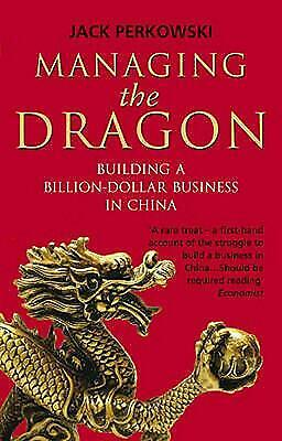 Managing the Dragon: Building a Billion-Dollar Business in China by Jack Perkows
