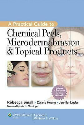 Practical Guide to Chemical Peels, Microdermabrasion & Topic by Rebecca Small (E
