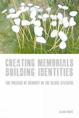 Creating Memorials, Building Identities: The Politics of Memory in the Black Atl
