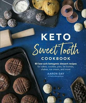 Keto Sweet Tooth Cookbook: 80 Low-carb Ketogenic Dessert Recipes for Cakes, Cook